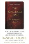 Thy Kingdom Come: How the Religious Right Distorts Faith and Threatens America - Randall Balmer