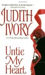 Untie My Heart - Judith Ivory