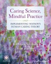 Caring Science, Mindful Practice: Implementing Watson's Human Caring Theory - Kathleen Sitzman, Jean Watson