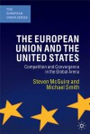 The European Union and the United States: Convergence and Competition in the Global Arena - Steven McGuire, Michael Smith