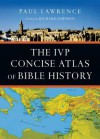 The IVP Concise Atlas of Bible History - Paul Lawrence, Richard Johnson