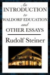 An Introduction to Waldorf Education and Other Essays - Rudolf Steiner