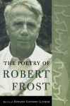 The Poetry of Robert Frost: The Collected Poems - Robert Frost, Edward Connery Lathem