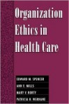 Organization Ethics in Health Care - Edward M. Spencer, Ann E. Mills, Patricia Hogue Werhane, Mary V. Rorty