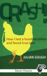 CRASH! How I Lost a Hundred Billion and Found True Love - Julian Gough