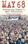 May 68: Rethinking France's Last Revolution - Julian Jackson, James S. Williams, Anna-Louise Milne
