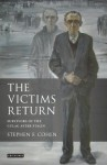 Victims Return, The: Survivors of the Gulag after Stalin - Stephen F. Cohen