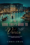 The Good Thief's Guide to Venice: A Mystery - Chris Ewan