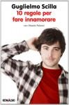 10 regole per fare innamorare - Guglielmo Scilla, Alessia Pelonzi