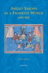 Anglo-Saxons in a Frankish World, 690-900 - James Palmer