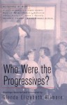 Who Were the Progressives? - Glenda Elizabeth Gilmore
