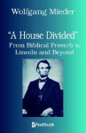 A House Divided: From Biblical Proverb to Lincoln and Beyond - Wolfgang Mieder