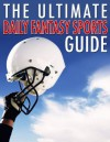 Daily Fantasy Sports: The Ultimate Guide For Beginners And Pros - Michael Goldstein