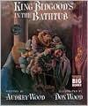 King Bidgood's in the Bathtub (Big Book) - Audrey Wood, Don Wood