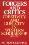 Forgers and Critics: Creativity and Duplicity in Western Scholarship - Anthony Grafton