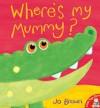 Where's My Mummy? - Jo Brown
