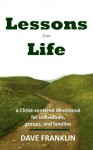 Lessons from Life: A Christ-Centered Devotional for Individuals, Groups and Families - Dave Franklin