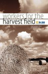 Workers for the Harvest Field - Christopher Ash, Richard Coekin, Carrie Sandom, Tim Chester, David Jackman, Vaughan Roberts, Tim Thornborough