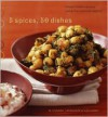 5 Spices, 50 Dishes: Simple Indian Recipes Using Five Common Spices - Ruta Kahate, Susie Cushner