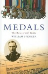 Medals: The Researcher's Guide - William Spencer