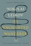 The Enchanted Wanderer: and Other Stories - Nikolai Leskov, Richard Pevear, Larissa Volokhonsky