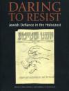 Daring to Resist: Jewish Defiance in the Holocaust - Yitzchak Mais, Eva Fogelman, Yitzchak Mais, Bonnie Gurewitsch, Barbara Lovenheim