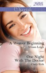 Mills & Boon : Cherish Duo/A Weaver Beginning/One Night With The Doctor - Allison Leigh, Cindy Kirk