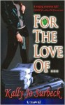 For the Love Of.. - Kally Jo Surbeck