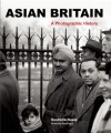 Asian Britain: A Photographic History - Susheila Nasta, Florian Stadtler, Razia Iqbal