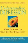 Understanding Depression: What We Know and What You Can Do about It - J. Raymond DePaulo, Kay Redfield Jamison, Leslie Alan Horvitz