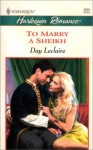 To Marry a Sheikh (Harlequin, #469) - Day Leclaire