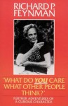 What Do You Care What Other People Think?: Further Adventures Of A Curious Character - Richard P. Feynman, Ralph Leighton