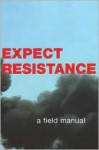 Expect Resistance: A Field Manual - CrimethInc.