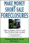 Make Money in Short-Sale Foreclosures: How to Bypass Owners and Buy Directly from Lenders - Chantal Howell Carey, Bill Carey