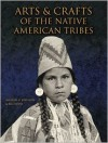 Arts and Crafts of the Native American Tribes - Michael G. Johnson, Bill Yenne