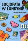 Socjopata w Londynie - Daniel Koziarski