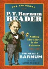 The Colossal P. T. Barnum Reader: NOTHING ELSE LIKE IT IN THE UNIVERSE - P.T. Barnum, James W. Cook