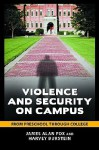 Violence and Security on Campus: From Preschool Through College - James Fox, Harvey Burstein