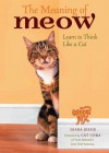 The Meaning of Meow, Understanding and Caring for Your Cat - Diane Jessie