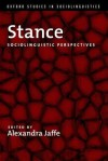 Stance: Sociolinguistic Perspectives - Alexandra Jaffe