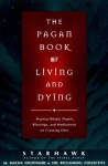 The Pagan Book of Living and Dying - Starhawk, Starhawk