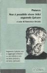 Non è possibile vivere felici seguendo Epicuro - Plutarch, Francesco Sircana