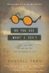 Do You See What I See?: Memoirs of a Blind Biker - Russell Targ