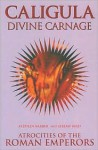 Caligula Divine Carnage: Atrocities of the Roman Emperors - Stephen Barber, Jeremy Reed