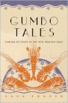 Gumbo Tales: Finding My Place at the New Orleans Table - Sara Roahen