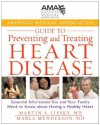 American Medical Association Guide to Preventing and Treating Heart Disease: Essential Information You and Your Family Need to Know about Having a Healthy Heart - Martin S. Lipsky, Marla Mendelson, Stephen Havas, Michael Miller