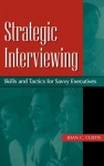 Strategic Interviewing: Skills And Tactics For Savvy Executives - Joan C. Curtis