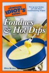 The Complete Idiot's Guide to Fondues and Hot Dips - Ellen Brown