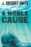 A Noble Cause - J. Gregory Smith