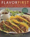 Flavor First: Cut Calories and Boost Flavor with 75 Delicious, All-Natural Recipes - Cheryl Forberg
